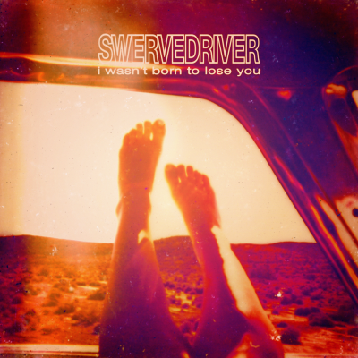 SWERVEDRIVER_I-WASN'T-BORN-TO-LOSE-YOU-1500x1500