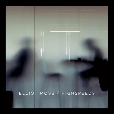 Elliot Moss - Highspeeds